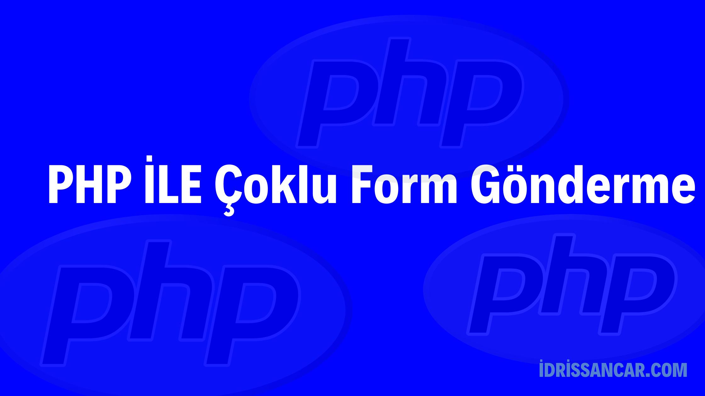 PHP İLE Çoklu Form Gönderin